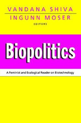 Biopolitics: A Feminist and Ecological Reader on Biotechnology - Shiva, Vandana, Dr.