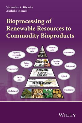 Bioprocessing of Renewable Resources to Commodity Bioproducts - Bisaria, Virendra S (Editor), and Kondo, Akihiko (Editor)
