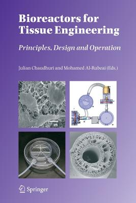 Bioreactors for Tissue Engineering: Principles, Design and Operation - Chaudhuri, Julian (Editor), and Al-Rubeai, Mohamed (Editor)