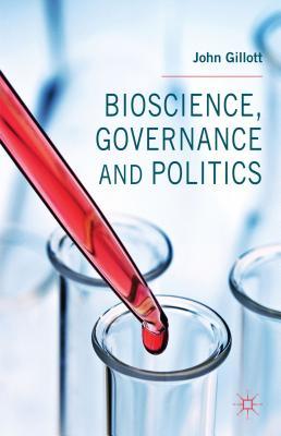 Bioscience, Governance and Politics - Gillott, John