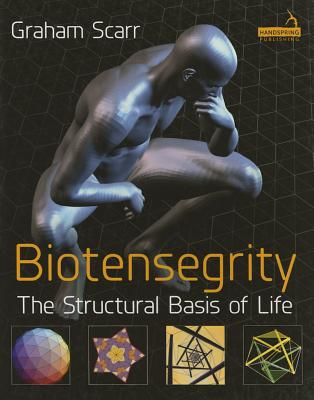 Biotensegrity - The Architecture of Life - Scarr, Graham