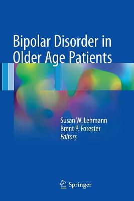 Bipolar Disorder in Older Age Patients - Lehmann, Susan W (Editor), and Forester, Brent P (Editor)