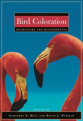 Bird Coloration Volume 1 Mechanisms and Measurements - Hill, Geoffrey E (Editor)