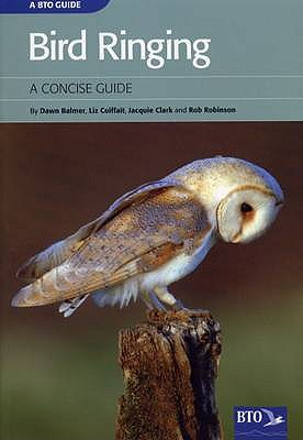Bird Ringing: A Concise Guide - Balmer, Dawn, and Coiffait, Liz, and Clark, Jacquie