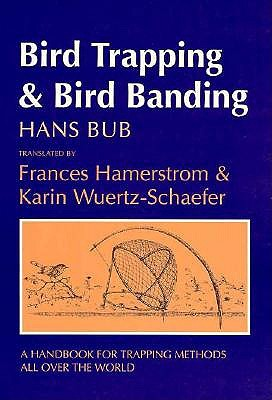 Bird Trapping and Bird Banding: A Handbook for Trapping Methods All Over the World - Bub, Hans, and Hamerstrom, Frances (Translated by), and Wuertz-Schaefer, Karin (Translated by)