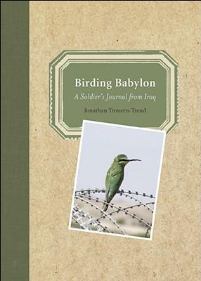 Birding Babylon: A Soldier's Journal from Iraq - Trouern-Trend, Jonathan