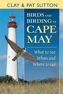 Birds and Birding at Cape May - Sutton, Clay, and Sutton, Patricia