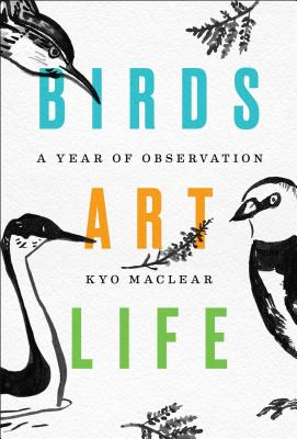 Birds Art Life: A Year of Observation - Maclear, Kyo