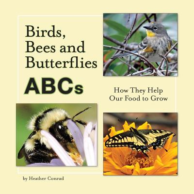 Birds, Bees and Butterflies ABCs: How They Help Our Food to Grow - Conrad, Heather