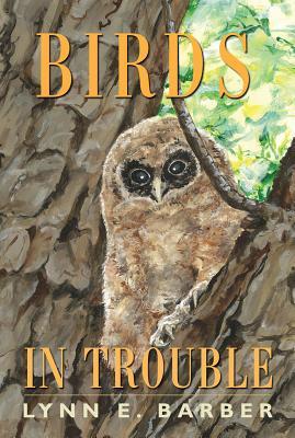 Birds in Trouble - Barber, Lynn E