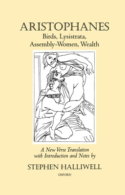 Birds, Lysistrata, Assembly-Women, Wealth - Aristophanes, and Halliwell, Stephen (Translated by)