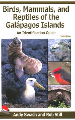 Birds, Mammals, and Reptiles of the Galapagos Islands: An Identification Guide, 2nd Edition - Swash, Andy, and Still, Rob