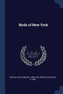 Birds of New York - Eaton, Elon Howard, and Noyes, Nicholas H Fmo