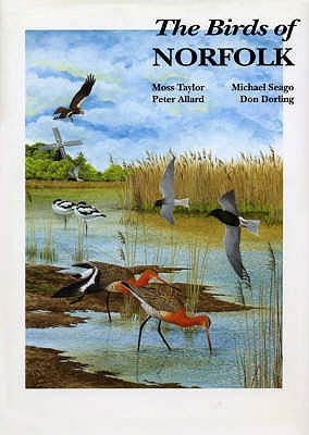 Birds of Norfolk - Dorling, Don, and Seago, Michael, and Taylor, Moss