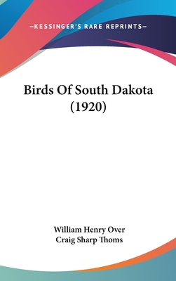 Birds of South Dakota (1920) - Over, William Henry, and Thoms, Craig Sharp