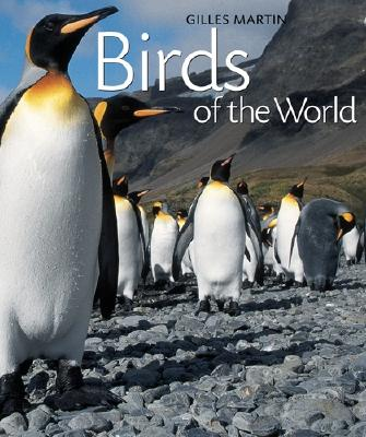 Birds of the World - Martin, Gilles (Photographer), and Baran-Marescot, Myriam (Text by), and Baran, Myriam