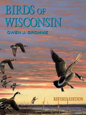 Birds of Wisconsin - Gromme, Owen J