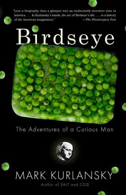 Birdseye: The Adventures of a Curious Man - Kurlansky, Mark