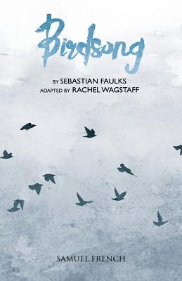Birdsong - Faulks, Sebastian, and Wagstaff, Rachel (Adapted by)