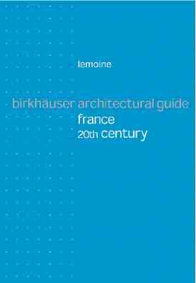 Birkhauser Architectural Guide to France - Lemoine, Bertrand