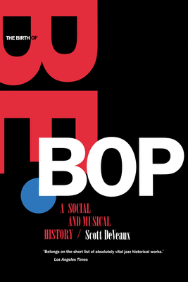 Birth of Bebop: A Social and Musical History - DeVeaux, Scott