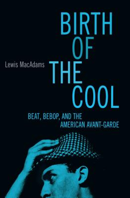Birth of the Cool: Beat, Bebop, and the American Avant Garde - MacAdams, Lewis