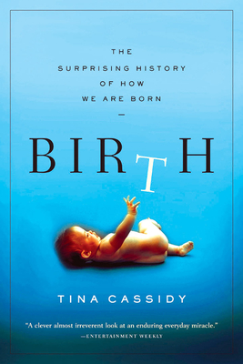 Birth: The Surprising History of How We Are Born - Cassidy, Tina