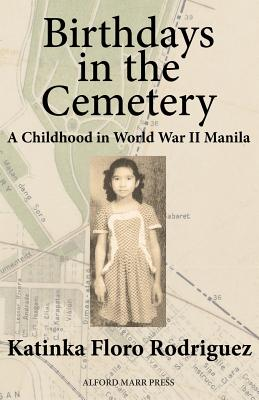 Birthdays in the Cemetery: A Childhood in World War II Manila - Rodriguez, Katinka Floro
