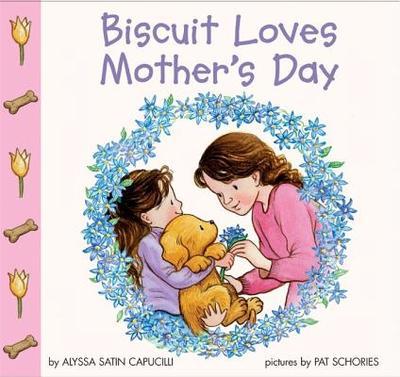 Biscuit Loves Mother's Day - Capucilli, Alyssa Satin, and Schories, Pat (Illustrator)