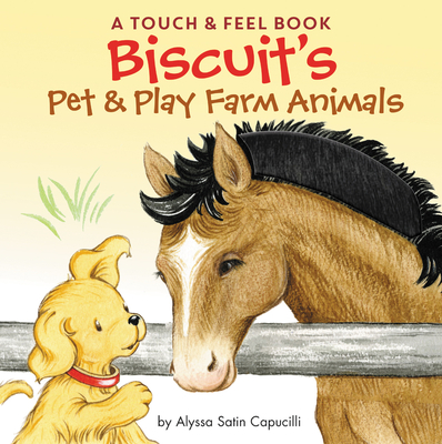 Biscuit's Pet & Play Farm Animals: A Touch & Feel Book - Capucilli, Alyssa Satin, and Schories, Pat (Illustrator)