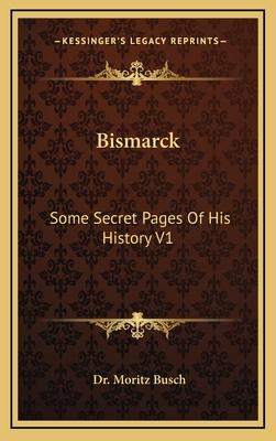 Bismarck: Some Secret Pages of His History V1 - Busch, Moritz, Dr.