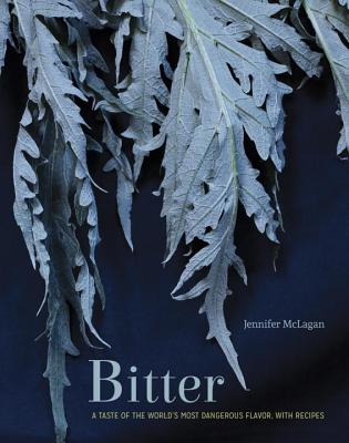 Bitter: A Taste of the World's Most Dangerous Flavor, with Recipes - McLagan, Jennifer