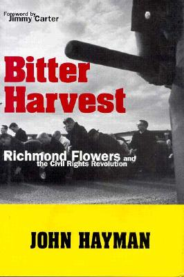 Bitter Harvest: Richmond Flowers and the Civil Rights Revolution - Hayman, John, and Carter, Jimmy, President (Foreword by)