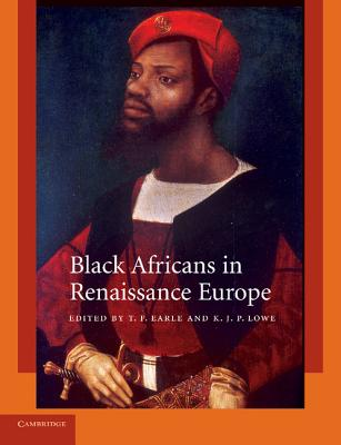 Black Africans in Renaissance Europe - Earle, T. F. (Editor), and Lowe, K. J. P. (Editor)