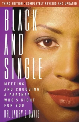 Black and Single: Meeting and Choosing a Partner Who's Right for You - Davis, Larry E, Dr., M.D.