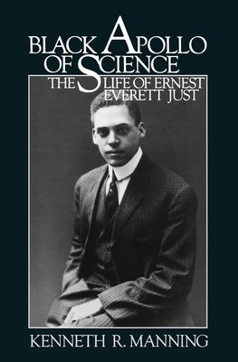 Black Apollo of Science: The Life of Ernest Everett Just - Manning, Kenneth R