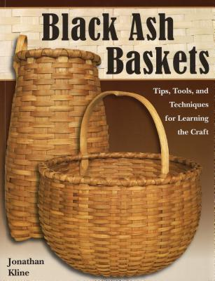 Black Ash Baskets: Tips, Tools, & Techniques for Learning the Craft - Kline, Jonathan