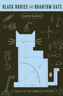 Black Bodies and Quantum Cats: Tales from the Annals of Physics - Ouellette, Jennifer, and Chodos, Alan (Foreword by)