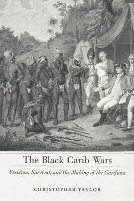 Black Carib Wars: Freedom, Survival, and the Making of the Garifuna - Taylor, Christopher
