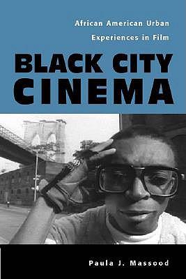 Black City Cinema: African American Urban Experiences in Film - Massood, Paula