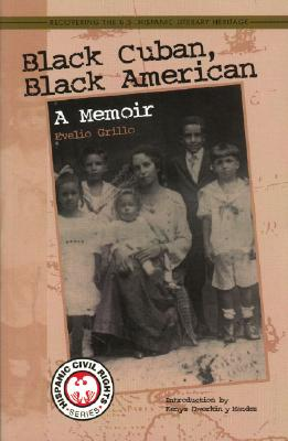 Black Cuban, Black American: A Memoir - Grillo, Evelio, and Dworkin-Mendez, Kenya (Introduction by), and Mendez, Kenya Dworkiny (Introduction by)