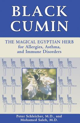 Black Cumin: The Magical Egyptian Herb for Allergies, Asthma, Skin Conditions, and Immune Disorders - Schleicher, Peter, M.D., and Saleh, Mohamed, M.D