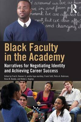 Black Faculty in the Academy: Narratives for Negotiating Identity and Achieving Career Success - Bonner II, Fred A (Editor), and Marbley, Aretha Faye (Editor), and Tuitt, Frank (Editor)