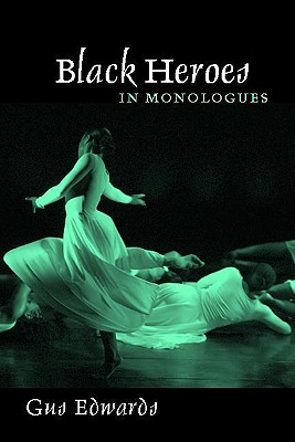 Black Heroes in Monologues - Edwards, Gus