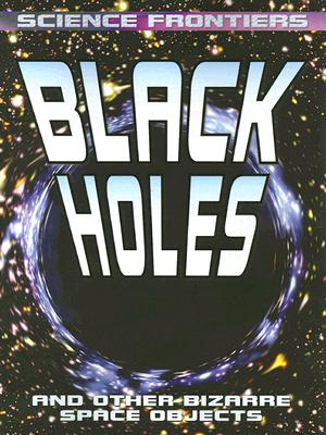 Black Holes: And Other Bizarre Space Objects - Jefferis, David