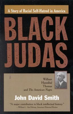 Black Judas: William Hannibal Thomas and the American Negro - Smith, John David