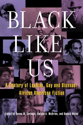 Black Like Us: A Century of Lesbian, Gay, and Bisexual African American Fiction - Carbado, Devon W (Editor), and McBride, Dwight (Editor), and Weise, Donald (Editor)