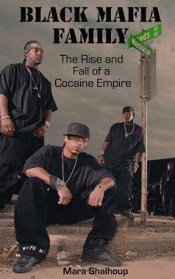 Black Mafia Family: The Rise and Fall of a Cocaine Empire - Shalhoup, Mara