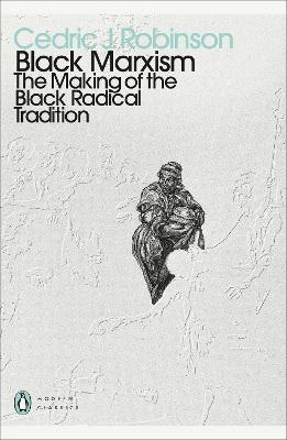 Black Marxism: The Making of the Black Radical Tradition - Robinson, Cedric J.