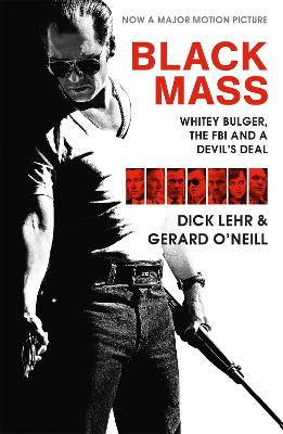 Black Mass: Whitey Bulger, The FBI and a Devil's Deal - Lehr, Dick, and O'Neill, Gerard
